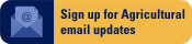 Sign up for Agricultural email updates