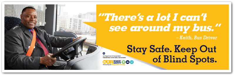"Voices of Safety billboard ad with bus driver, ""there's a lot I can't see around my bus"" - Keith, Bus Driver; Stay Safe. Keep Out of Blind Spots."